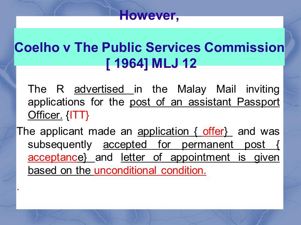 However, Coelho v The Public Services Commission [ 1964] MLJ 12
